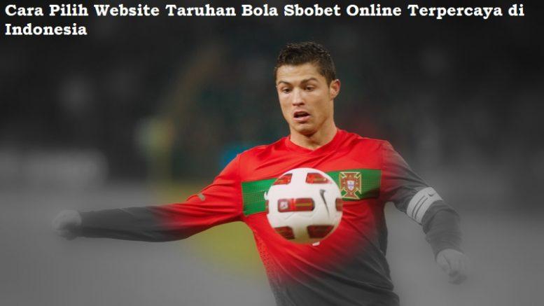 Cara Pilih Website Taruhan Bola Sbobet Online Terpercaya di Indonesia