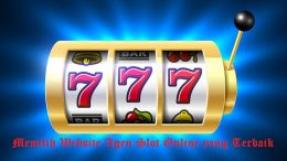 Memilih Website Agen Slot Online yang Terbaik