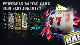 Persiapan Daftar Game Judi Slot Joker123
