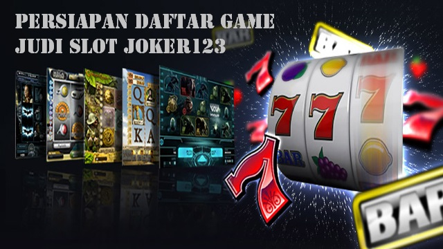 Persiapan Daftar Game Judi Slot Joker123