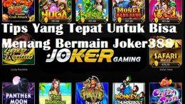 Tips Yang Tepat Untuk Bisa Menang Bermain Joker388