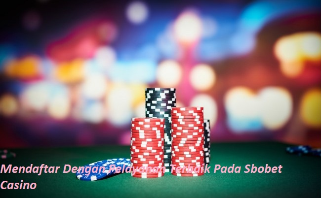 Mendaftar Dengan Pelayanan Terbaik Pada Sbobet Casino
